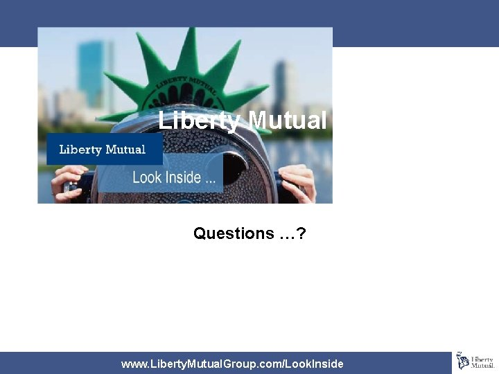 Liberty Mutual Overview Questions …? www. Liberty. Mutual. Group. com/Look. Inside