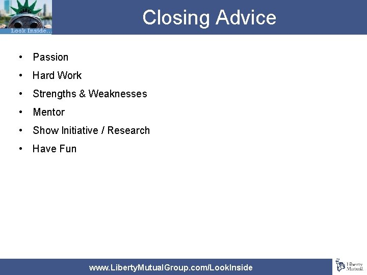 Closing Advice • Passion • Hard Work • Strengths & Weaknesses • Mentor •