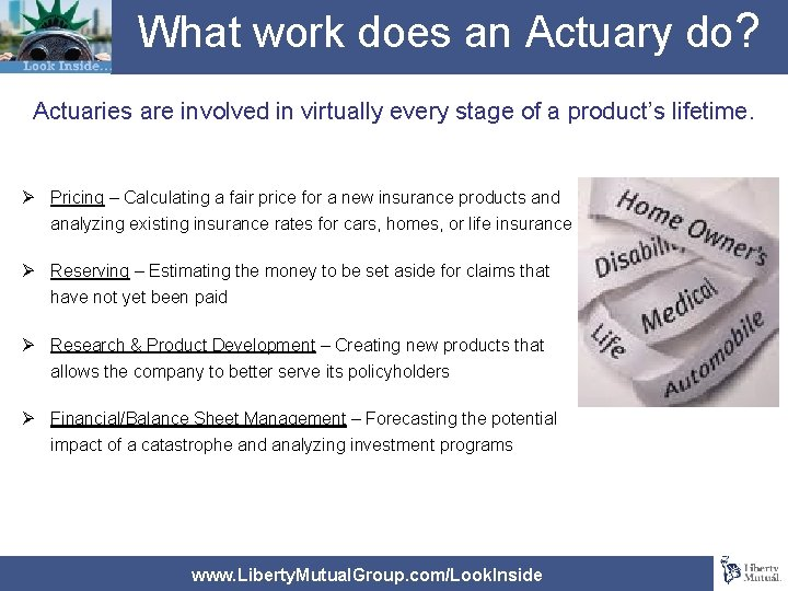 What work does an Actuary do? Actuaries are involved in virtually every stage of