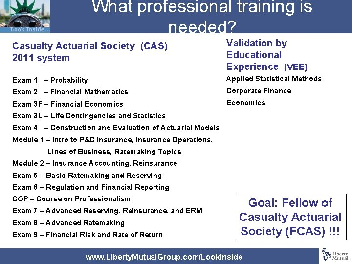 What professional training is needed? Casualty Actuarial Society (CAS) 2011 system Validation by Educational