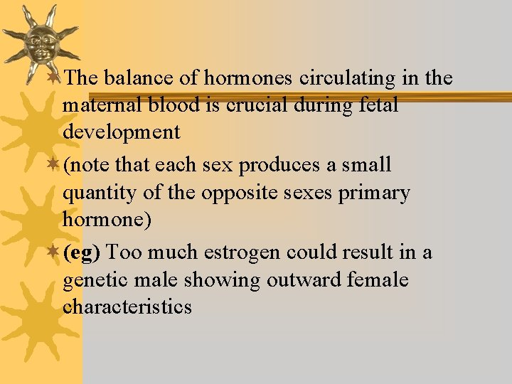 ¬The balance of hormones circulating in the maternal blood is crucial during fetal development