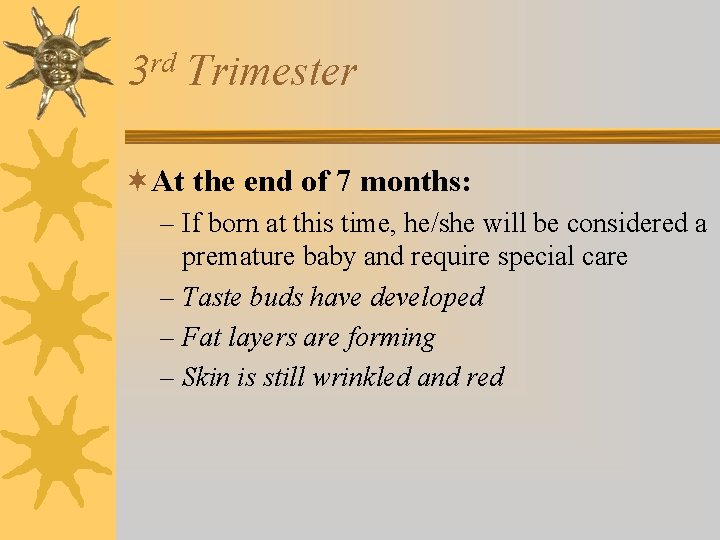 rd 3 Trimester ¬At the end of 7 months: – If born at this