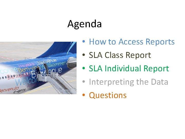 Agenda • • • How to Access Reports SLA Class Report SLA Individual Report
