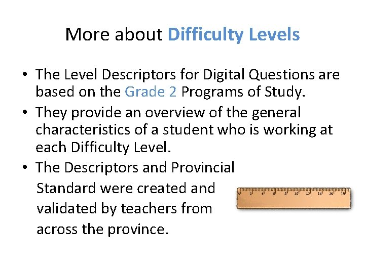 More about Difficulty Levels • The Level Descriptors for Digital Questions are based on
