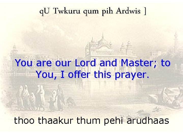 q. U Twkuru qum pih Ardwis ] You are our Lord and Master; to