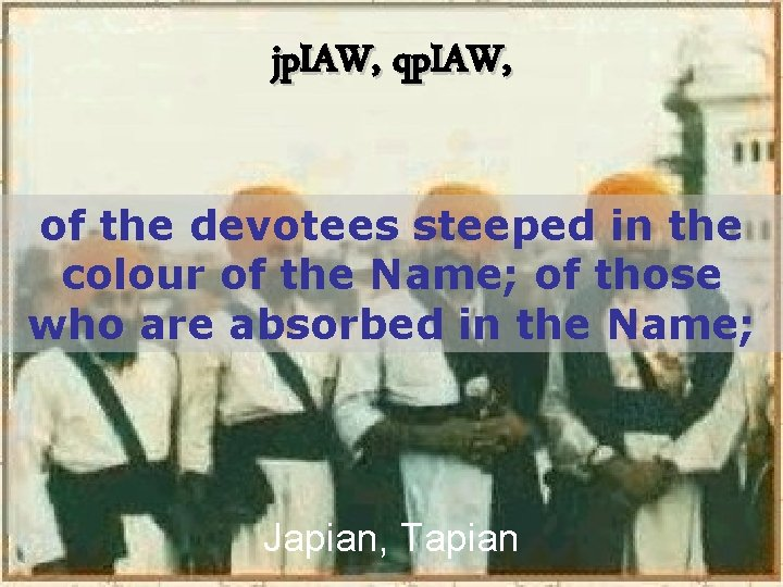 jp. IAW, qp. IAW, of the devotees steeped in the colour of the Name;