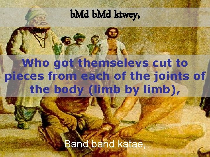 b. Md ktwey, Who got themselevs cut to pieces from each of the joints