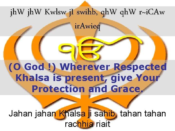 jh. W Kwlsw j. I swihb, qh. W r~i. CAw ir. Awieq (O God