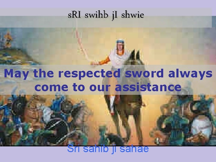 s. RI swihb j. I shwie May the respected sword always come to our