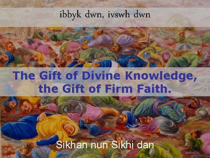 ibbyk dwn, ivswh dwn The Gift of Divine Knowledge, the Gift of Firm Faith.