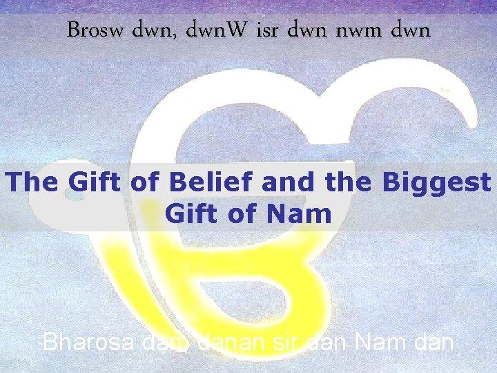 Brosw dwn, dwn. W isr dwn nwm dwn The Gift of Belief and the