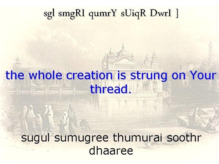 sgl smg. RI qumr. Y s. Uiq. R Dwr. I ] the whole creation