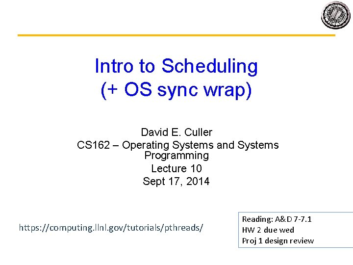 Intro to Scheduling (+ OS sync wrap) David E. Culler CS 162 – Operating
