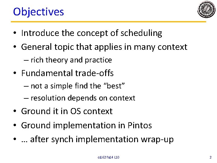 Objectives • Introduce the concept of scheduling • General topic that applies in many