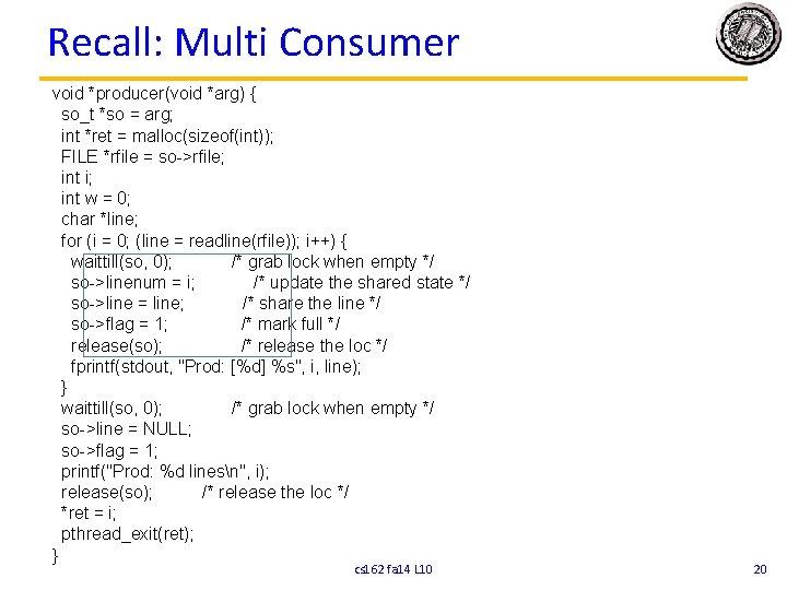 Recall: Multi Consumer void *producer(void *arg) { so_t *so = arg; int *ret =