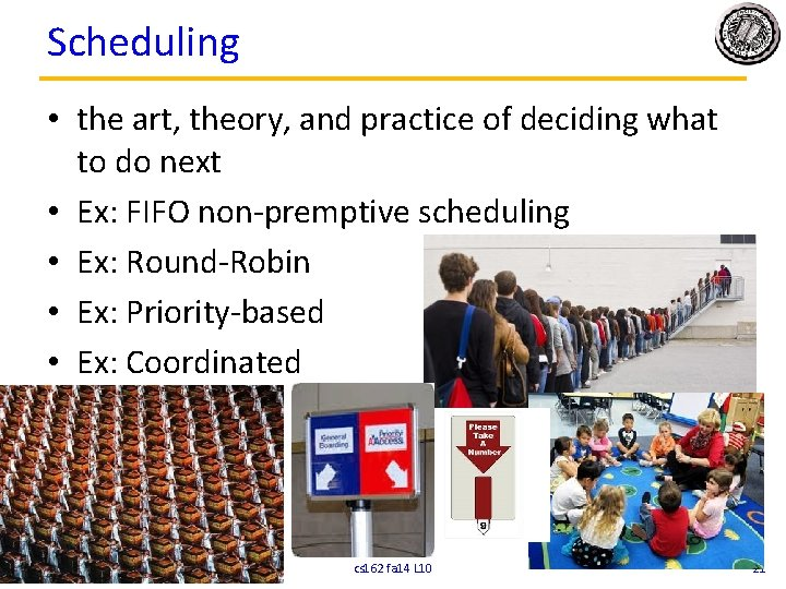 Scheduling • the art, theory, and practice of deciding what to do next •