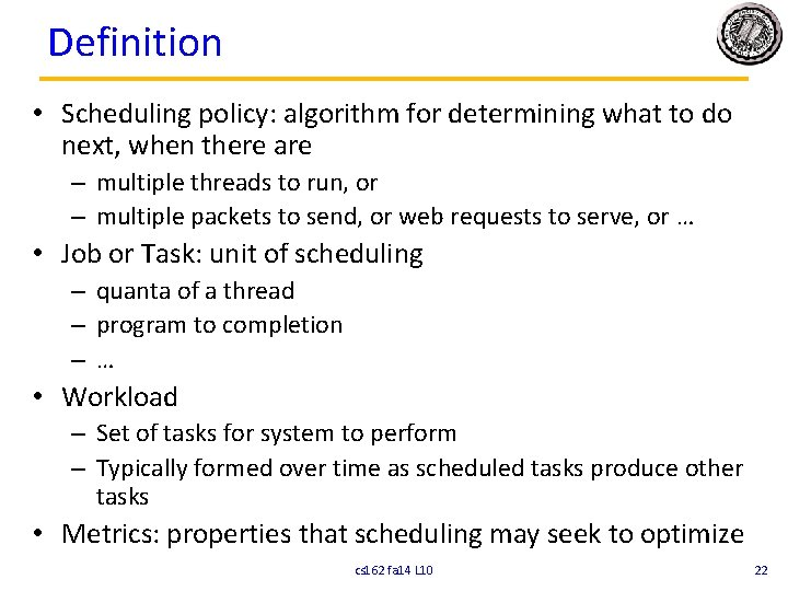 Definition • Scheduling policy: algorithm for determining what to do next, when there are