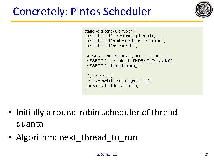 Concretely: Pintos Scheduler static void schedule (void) { struct thread *cur = running_thread ();