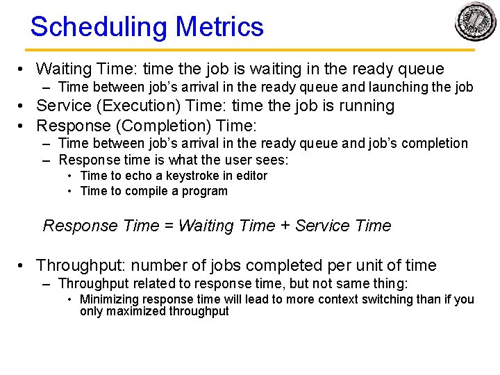 Scheduling Metrics • Waiting Time: time the job is waiting in the ready queue