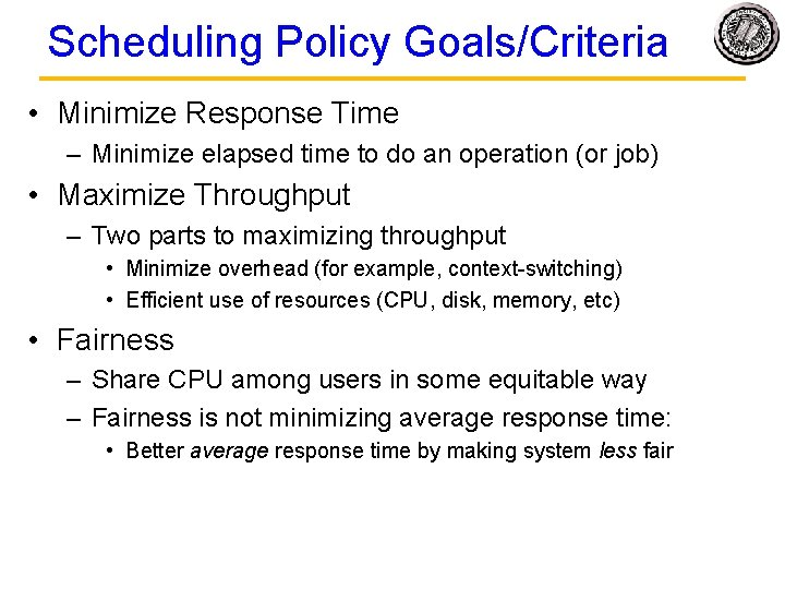 Scheduling Policy Goals/Criteria • Minimize Response Time – Minimize elapsed time to do an