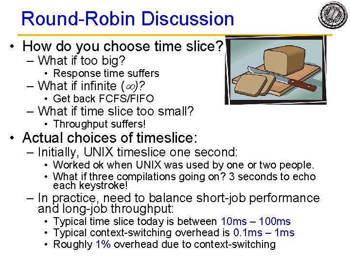 Round-Robin Discussion • How do you choose time slice? – What if too big?