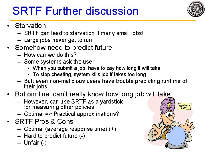 SRTF Further discussion • Starvation – SRTF can lead to starvation if many small
