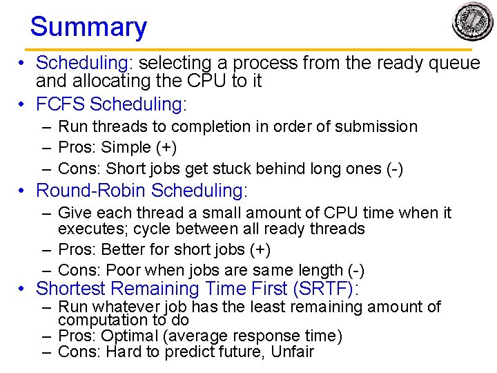 Summary • Scheduling: selecting a process from the ready queue and allocating the CPU