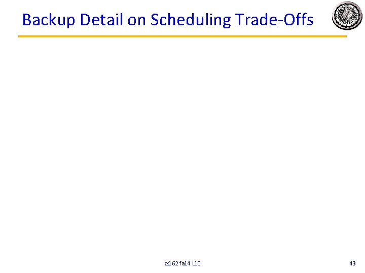 Backup Detail on Scheduling Trade-Offs cs 162 fa 14 L 10 43