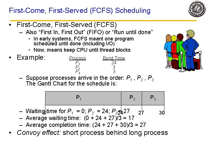"""First-Come, First-Served (FCFS) Scheduling • First-Come, First-Served (FCFS) – Also """"First In, First Out"""""""