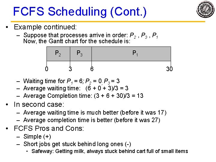 FCFS Scheduling (Cont. ) • Example continued: – Suppose that processes arrive in order: