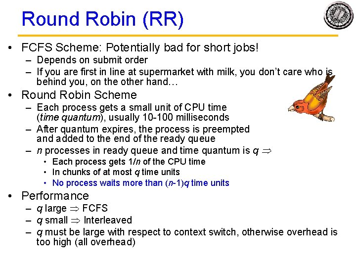 Round Robin (RR) • FCFS Scheme: Potentially bad for short jobs! – Depends on