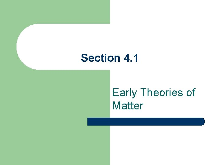 Section 4. 1 Early Theories of Matter