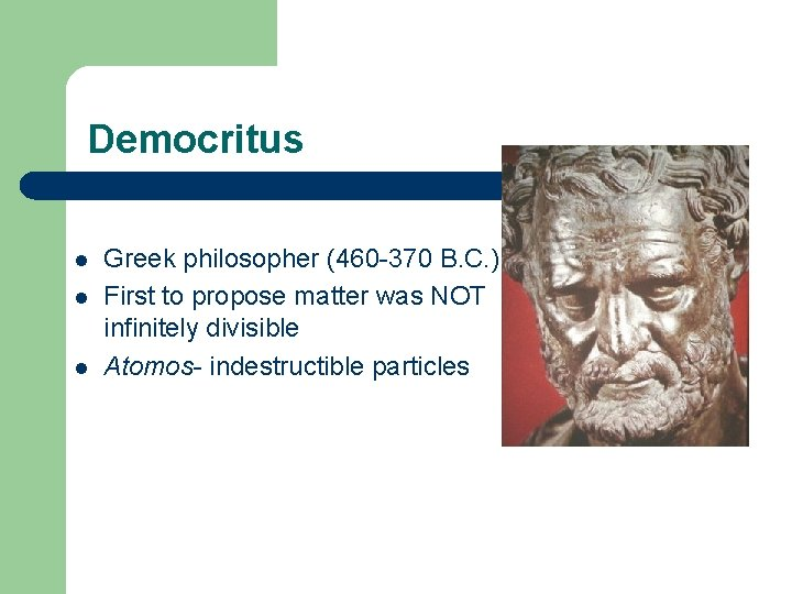 Democritus l l l Greek philosopher (460 -370 B. C. ) First to propose