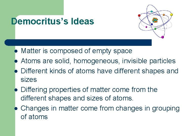Democritus's Ideas l l l Matter is composed of empty space Atoms are solid,