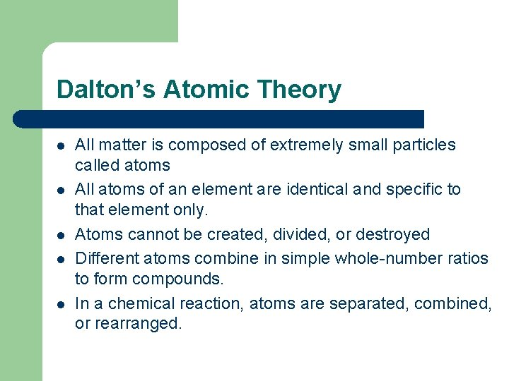Dalton's Atomic Theory l l l All matter is composed of extremely small particles