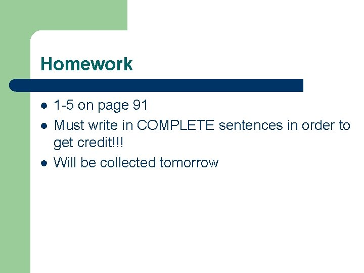 Homework l l l 1 -5 on page 91 Must write in COMPLETE sentences