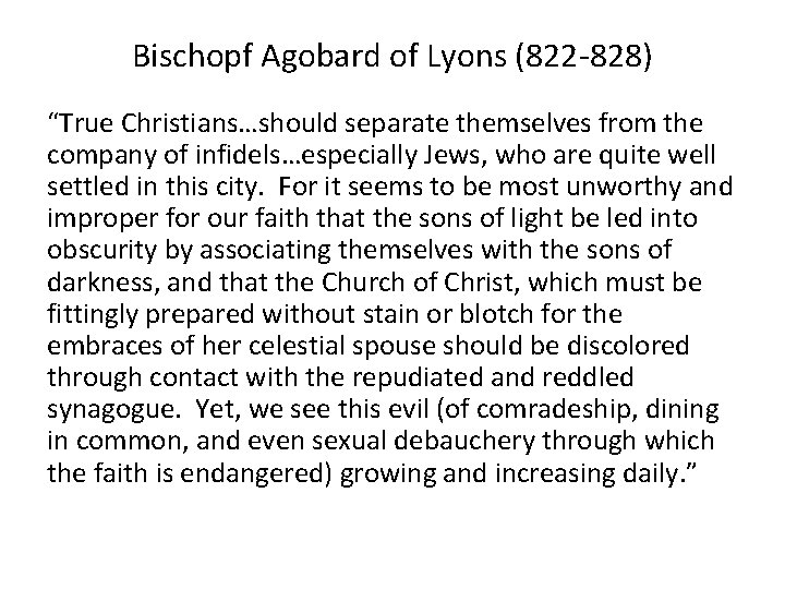 """Bischopf Agobard of Lyons (822 -828) """"True Christians…should separate themselves from the company of"""