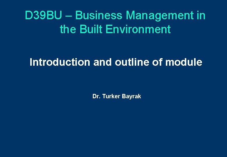 D 39 BU – Business Management in the Built Environment Introduction and outline of