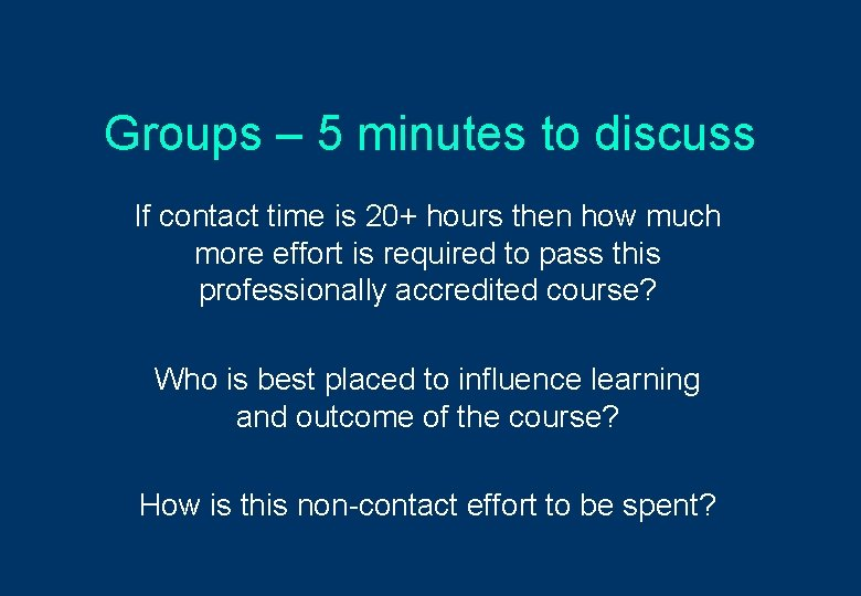 Groups – 5 minutes to discuss If contact time is 20+ hours then how