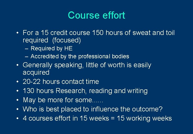 Course effort • For a 15 credit course 150 hours of sweat and toil