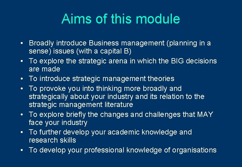 Aims of this module • Broadly introduce Business management (planning in a sense) issues