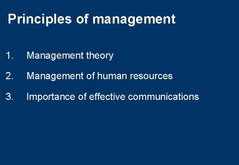 Principles of management 1. Management theory 2. Management of human resources 3. Importance of