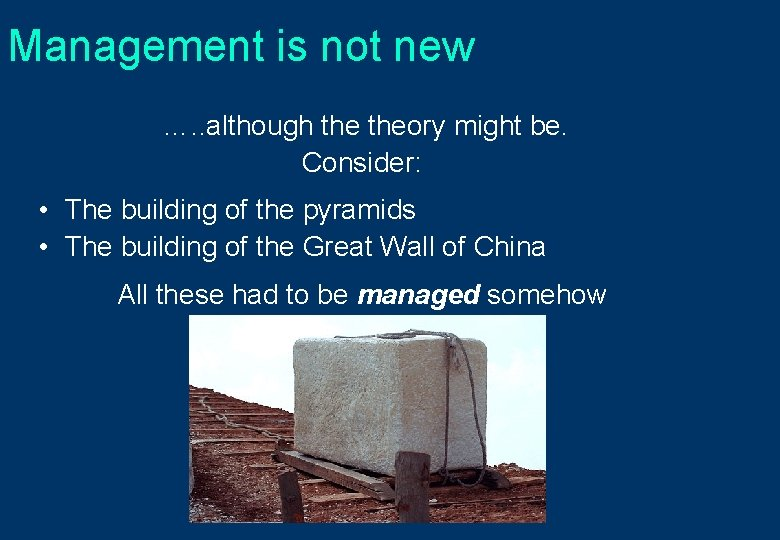 Management is not new …. . although theory might be. Consider: • The building