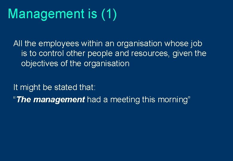 Management is (1) All the employees within an organisation whose job is to control