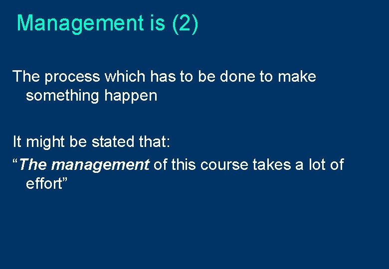 Management is (2) The process which has to be done to make something happen