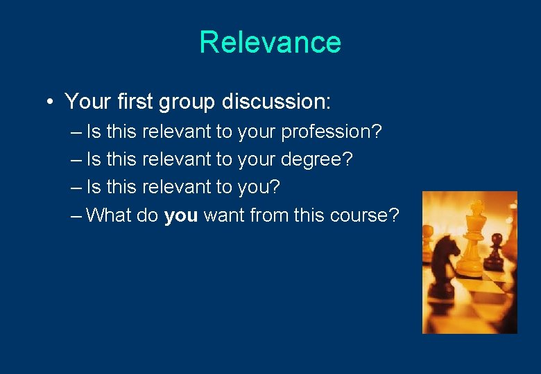 Relevance • Your first group discussion: – Is this relevant to your profession? –