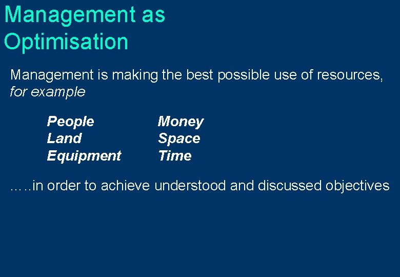 Management as Optimisation Management is making the best possible use of resources, for example
