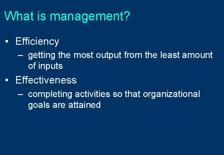 What is management? • Efficiency – getting the most output from the least amount