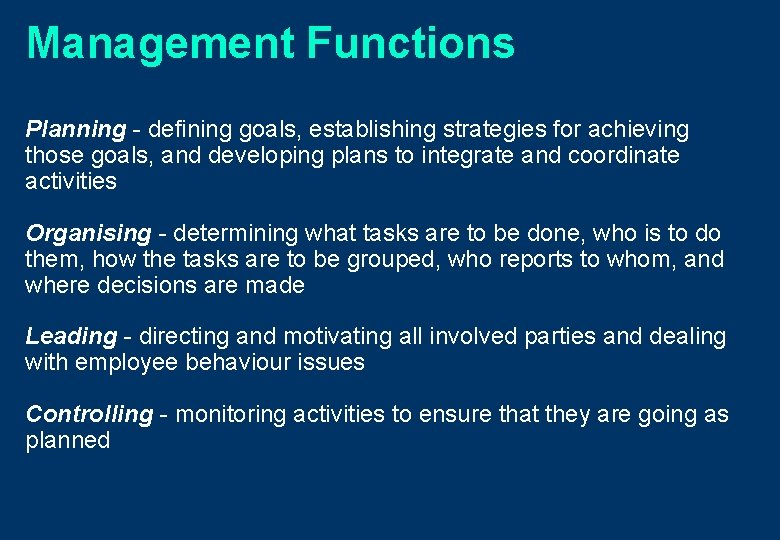 Management Functions Planning - defining goals, establishing strategies for achieving those goals, and developing
