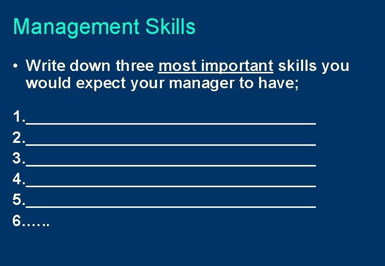 Management Skills • Write down three most important skills you would expect your manager